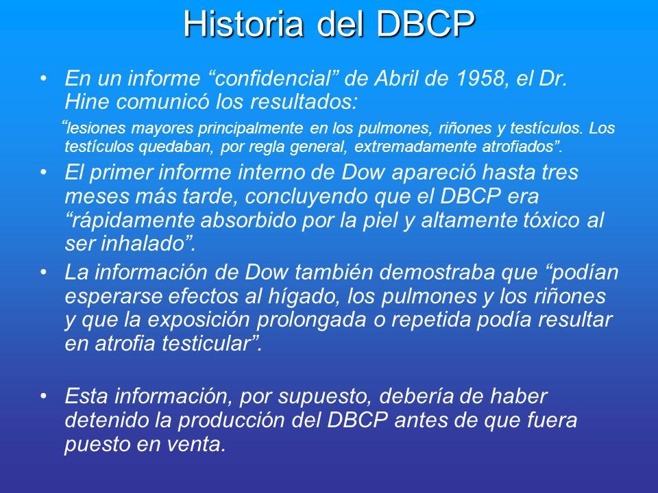 Historia del DBCP Hine, ya contratado conjuntamente por Dow y Shell, redactó, en Mayo de 1961 un informe en apoyo del registro del producto ante la Agencia de Alimentos y de Fármacos (FDA).