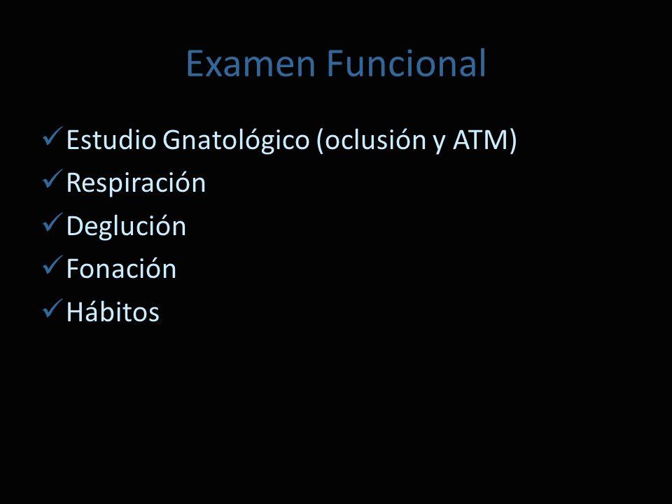 Examen Funcional Estudio Gnatológico (oclusión y ATM) Respiración Deglución Fonación Hábitos