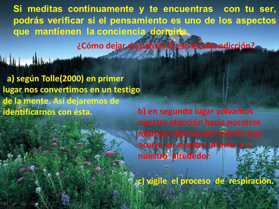 a) ser un testigo de la mente: tolle (2000) dice: usted puede liberarse de la mente…puedes dar el primer paso ahora mismo.