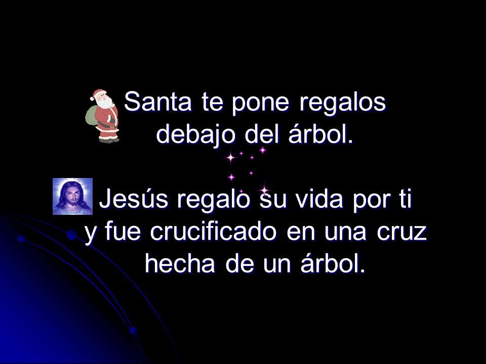 Santa te hace sonreír entre dientes. Jesús te hace reír a carcajadas y te hace sentir fuerte y seguro de ti mismo.