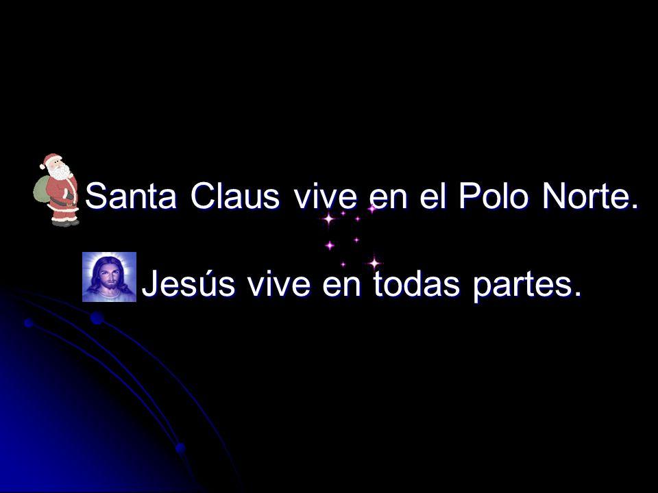 Santa Claus vive en el Polo Norte. Jesús vive en todas partes.
