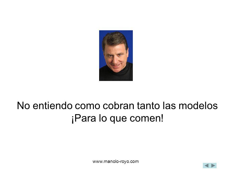 www.manolo-royo.com No entiendo como cobran tanto las modelos ¡Para lo que comen!
