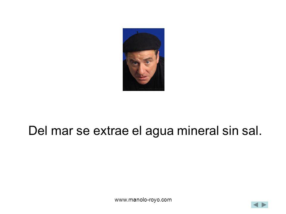 www.manolo-royo.com Del mar se extrae el agua mineral sin sal.