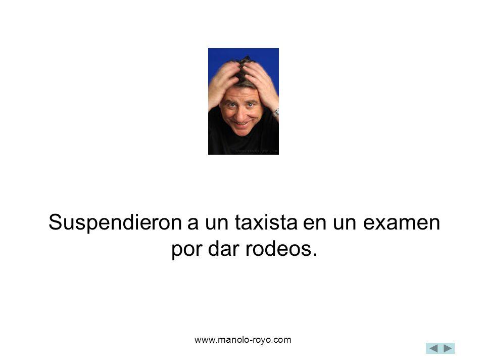 www.manolo-royo.com Suspendieron a un taxista en un examen por dar rodeos.