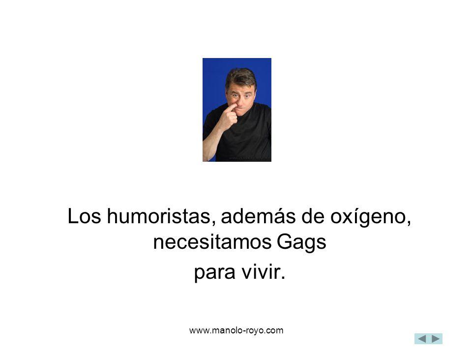 www.manolo-royo.com Los humoristas, además de oxígeno, necesitamos Gags para vivir.