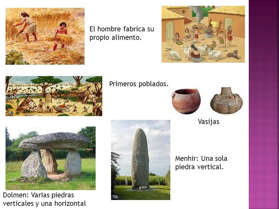 Dolmen: Varias piedras verticales y una horizontal El hombre fabrica su propio alimento.
