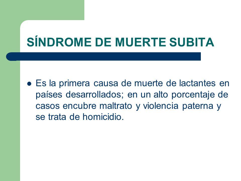 SÍNDROME DE MUERTE SUBITA Es la primera causa de muerte de lactantes en países desarrollados; en un alto porcentaje de casos encubre maltrato y violen