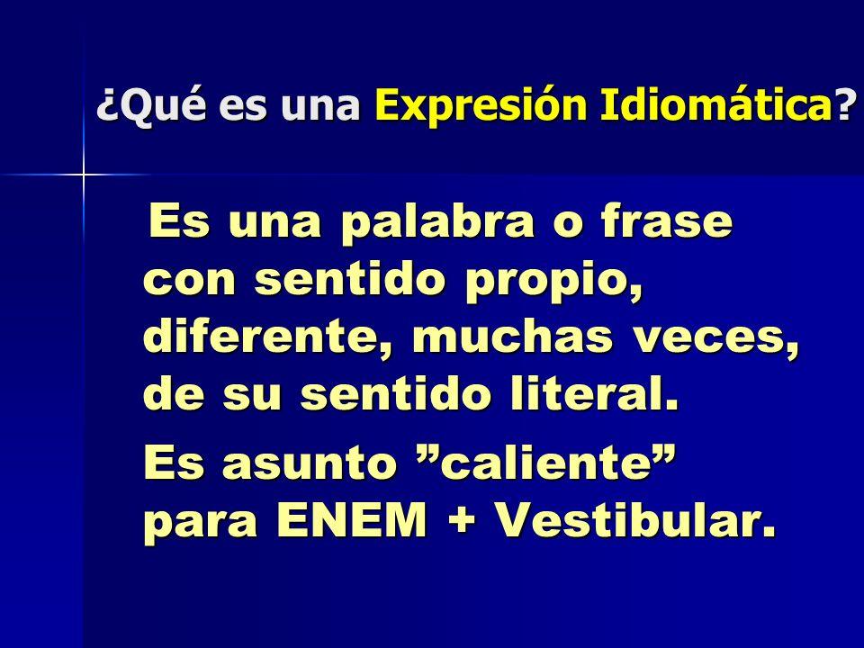 ¿Qué es una Expresión Idiomática? ¿Qué es una Expresión Idiomática? Es una palabra o frase con sentido propio, diferente, muchas veces, de su sentido