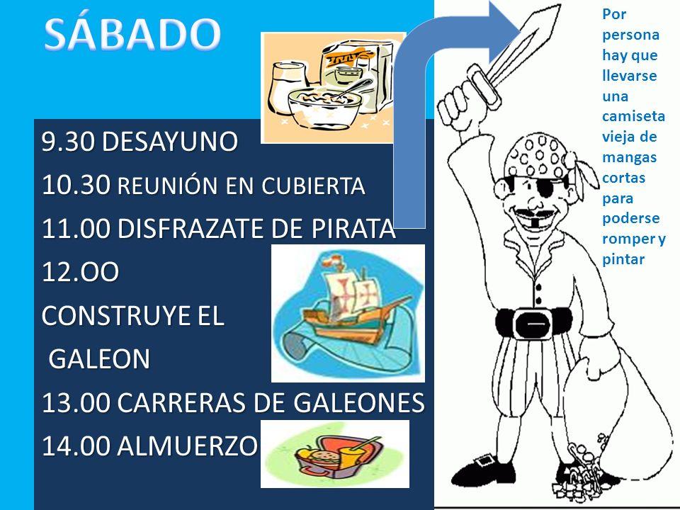 9.30 DESAYUNO 10.30 REUNIÓN EN CUBIERTA 11.00 DISFRAZATE DE PIRATA 12.OO CONSTRUYE EL GALEON GALEON 13.00 CARRERAS DE GALEONES 14.00 ALMUERZO Por pers