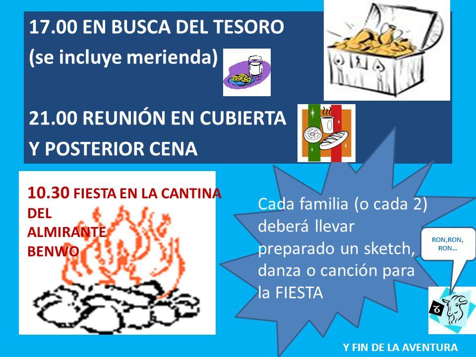 17.00 EN BUSCA DEL TESORO (se incluye merienda) 21.00 REUNIÓN EN CUBIERTA Y POSTERIOR CENA Y FIN DE LA AVENTURA Cada familia (o cada 2) deberá llevar