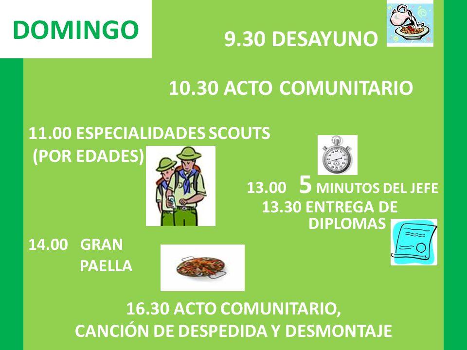 9.30 DESAYUNO 10.30 ACTO COMUNITARIO 11.00 ESPECIALIDADES SCOUTS (POR EDADES) 13.00 5 MINUTOS DEL JEFE 13.30 ENTREGA DE DIPLOMAS 14.00 GRAN PAELLA 16.
