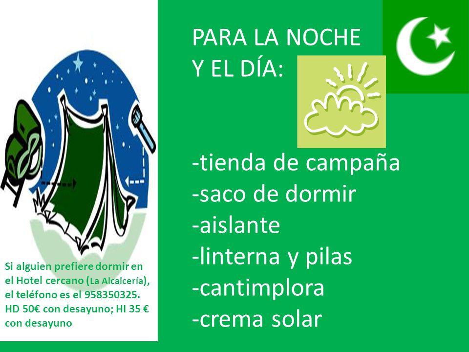 PARA LA NOCHE Y EL DÍA: -tienda de campaña -saco de dormir -aislante -linterna y pilas -cantimplora -crema solar Si alguien prefiere dormir en el Hote