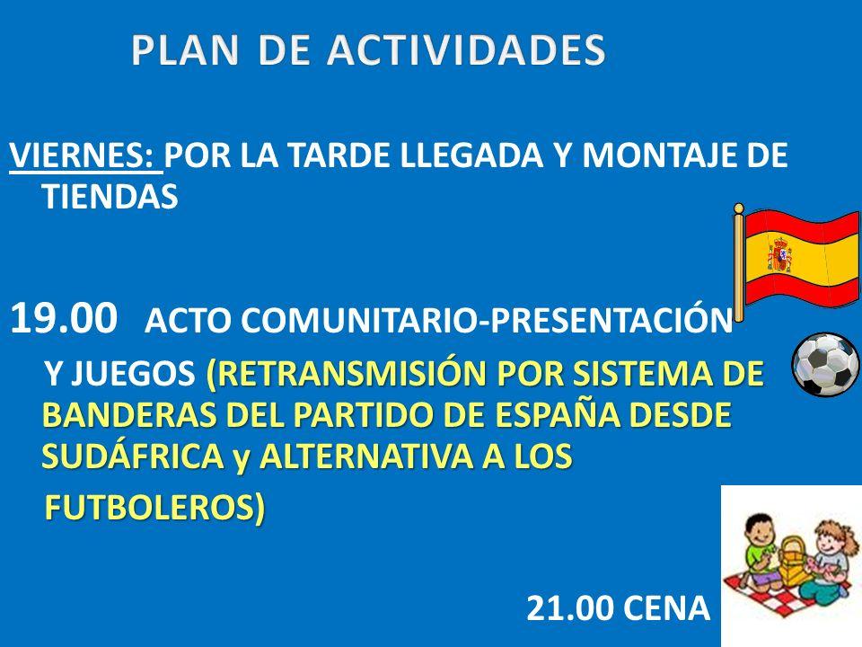 VIERNES: POR LA TARDE LLEGADA Y MONTAJE DE TIENDAS 19.00 ACTO COMUNITARIO-PRESENTACIÓN (RETRANSMISIÓN POR SISTEMA DE BANDERAS DEL PARTIDO DE ESPAÑA DE