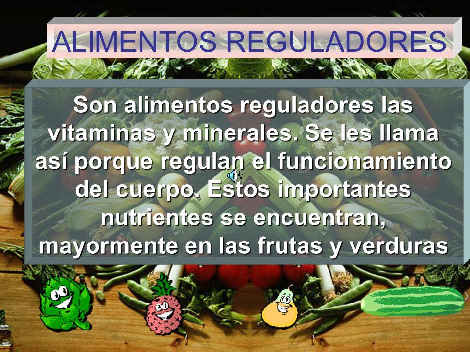 ALIMENTOS REGULADORES Son alimentos reguladores las vitaminas y minerales.