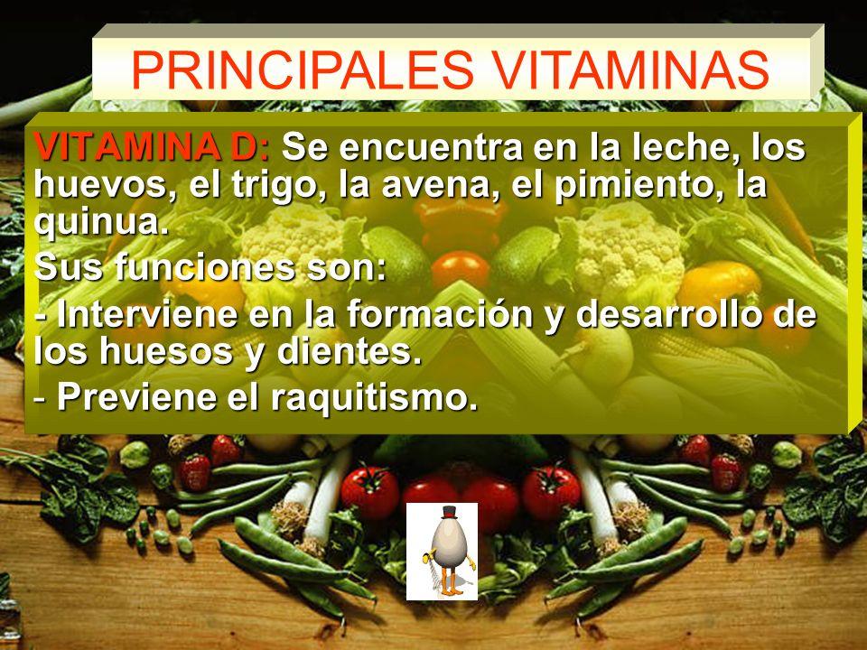 PRINCIPALES VITAMINAS VITAMINA D: Se encuentra en la leche, los huevos, el trigo, la avena, el pimiento, la quinua.