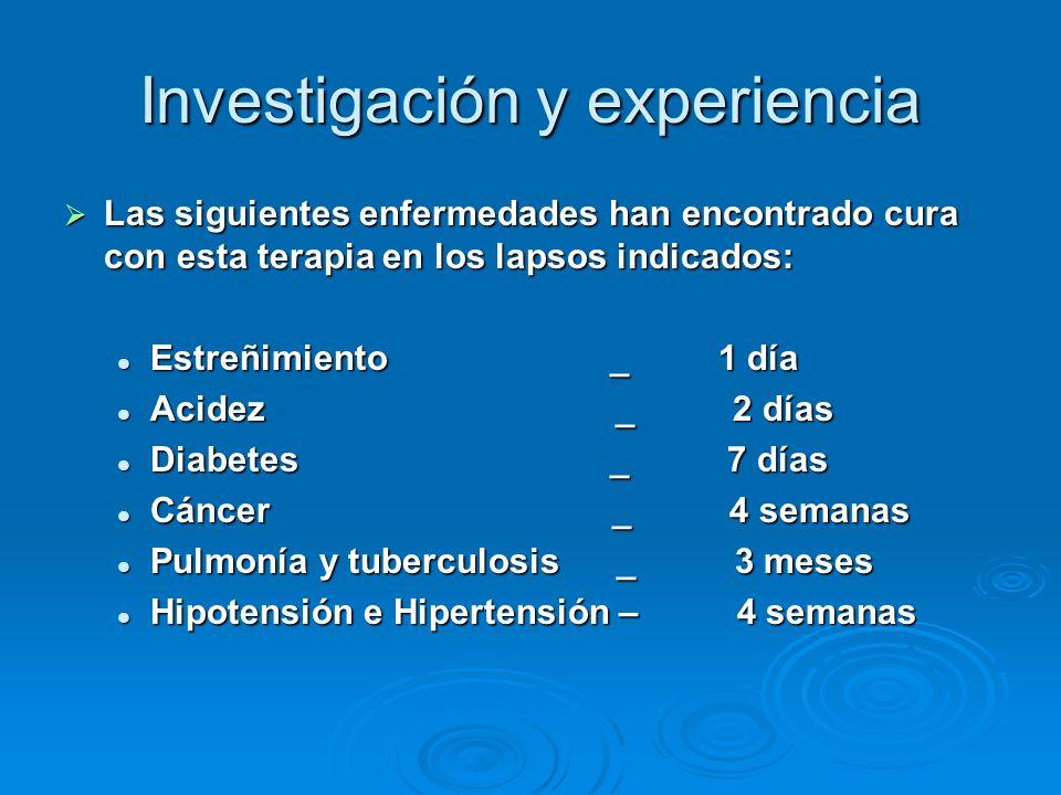 Investigación y experiencia Las siguientes enfermedades han encontrado cura con esta terapia en los lapsos indicados: Las siguientes enfermedades han