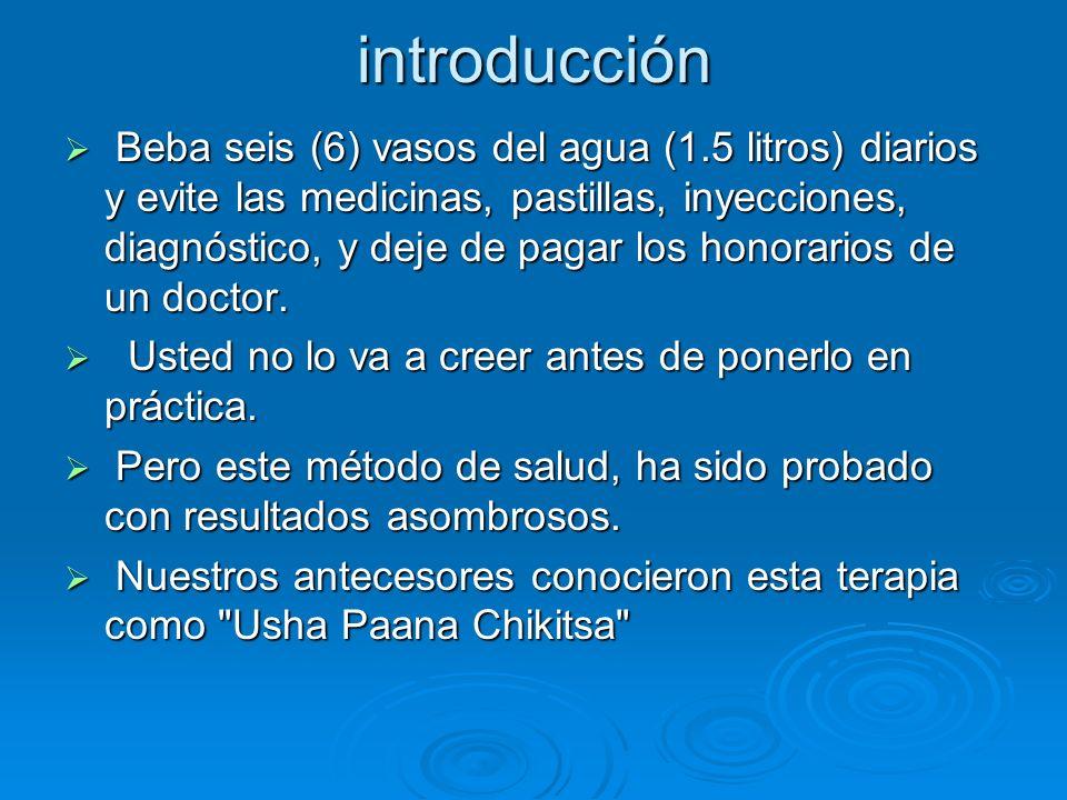 introducción Beba seis (6) vasos del agua (1.5 litros) diarios y evite las medicinas, pastillas, inyecciones, diagnóstico, y deje de pagar los honorar