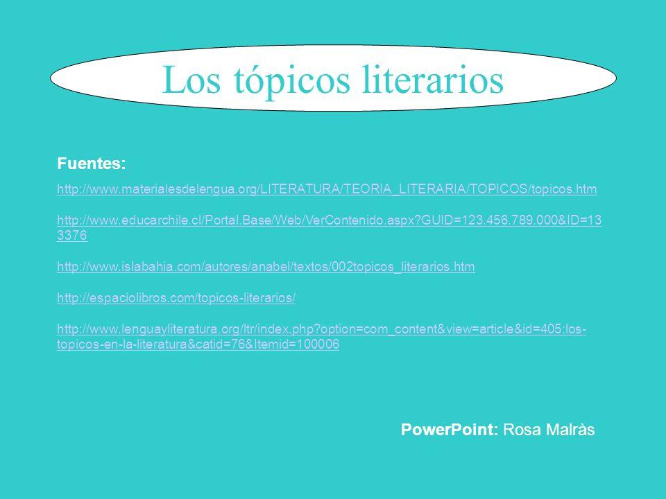 Los tópicos literarios http://www.materialesdelengua.org/LITERATURA/TEORIA_LITERARIA/TOPICOS/topicos.htm http://www.educarchile.cl/Portal.Base/Web/Ver