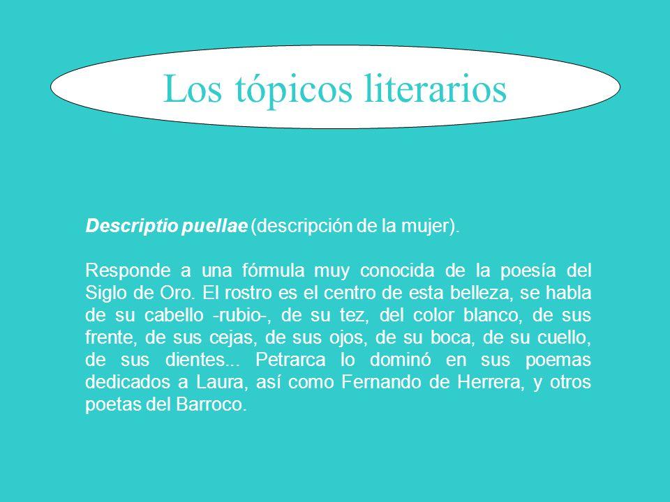 Los tópicos literarios Descriptio puellae (descripción de la mujer). Responde a una fórmula muy conocida de la poesía del Siglo de Oro. El rostro es e