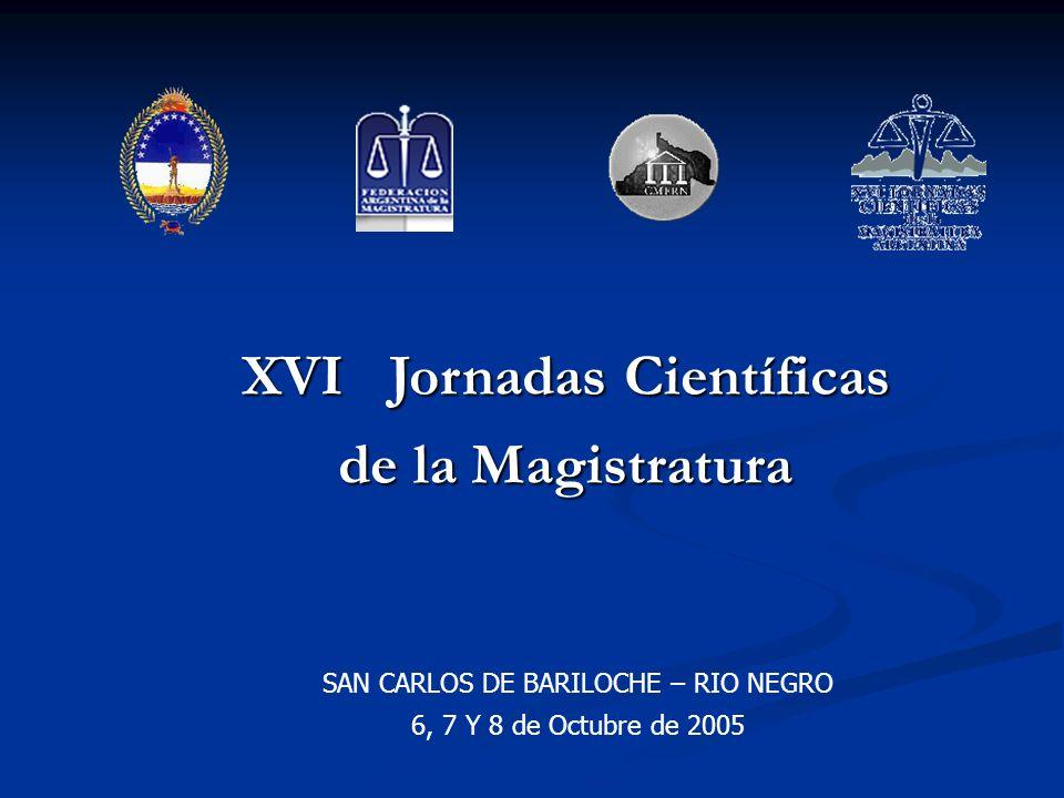 XVI Jornadas Científicas de la Magistratura SAN CARLOS DE BARILOCHE – RIO NEGRO 6, 7 Y 8 de Octubre de 2005