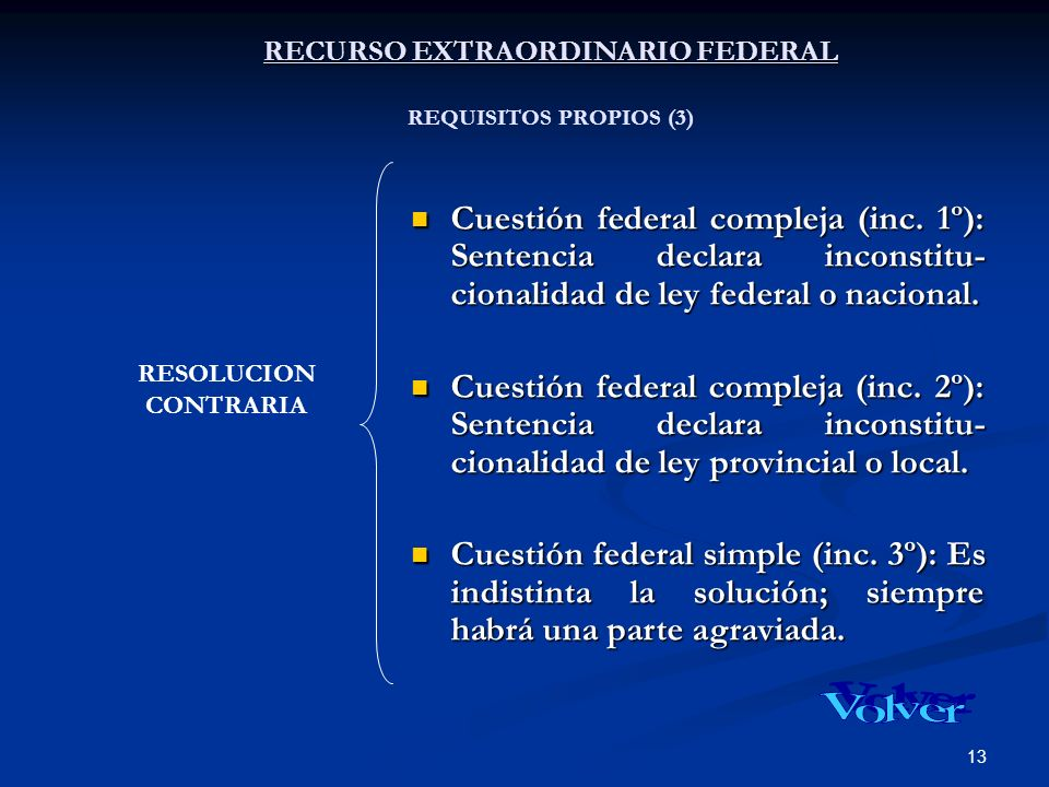 13 RECURSO EXTRAORDINARIO FEDERAL RECURSO EXTRAORDINARIO FEDERAL REQUISITOS PROPIOS (3) Cuestión federal compleja (inc.