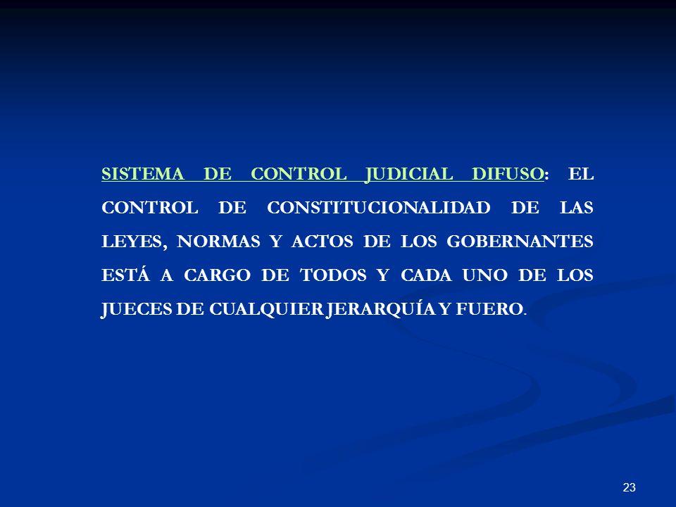 23 SISTEMA DE CONTROL JUDICIAL DIFUSO: EL CONTROL DE CONSTITUCIONALIDAD DE LAS LEYES, NORMAS Y ACTOS DE LOS GOBERNANTES ESTÁ A CARGO DE TODOS Y CADA U