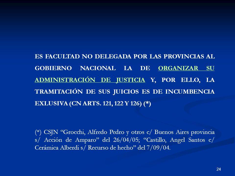24 ES FACULTAD NO DELEGADA POR LAS PROVINCIAS AL GOBIERNO NACIONAL LA DE ORGANIZAR SU ADMINISTRACIÓN DE JUSTICIA Y, POR ELLO, LA TRAMITACIÓN DE SUS JU
