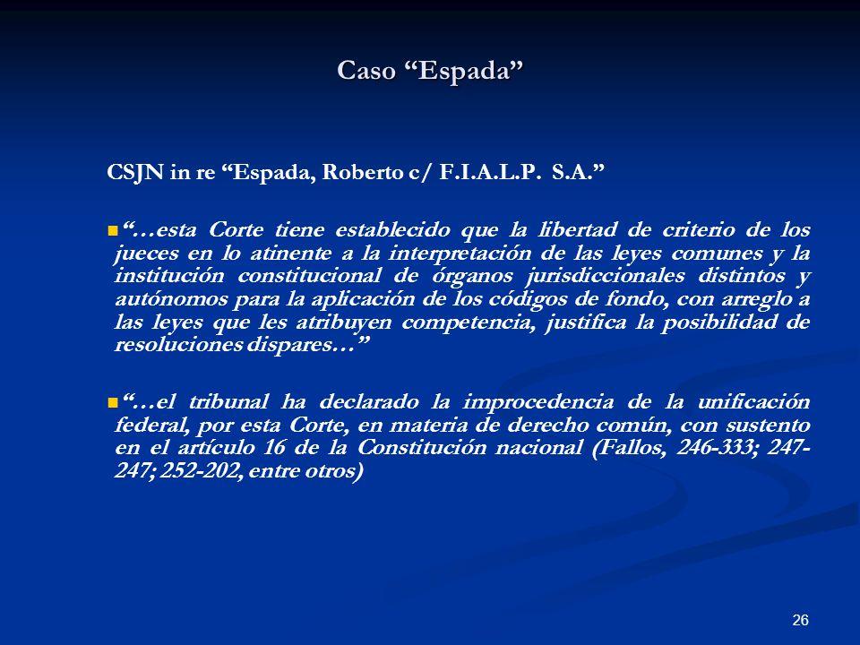 26 Caso Espada CSJN in re Espada, Roberto c/ F.I.A.L.P. S.A. …esta Corte tiene establecido que la libertad de criterio de los jueces en lo atinente a