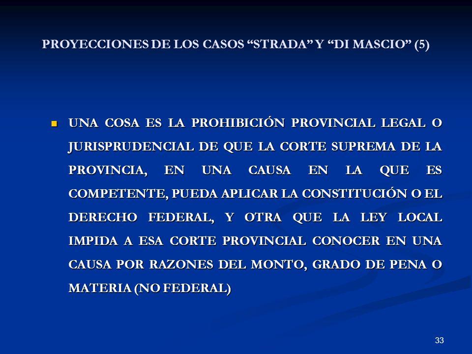 33 UNA COSA ES LA PROHIBICIÓN PROVINCIAL LEGAL O JURISPRUDENCIAL DE QUE LA CORTE SUPREMA DE LA PROVINCIA, EN UNA CAUSA EN LA QUE ES COMPETENTE, PUEDA