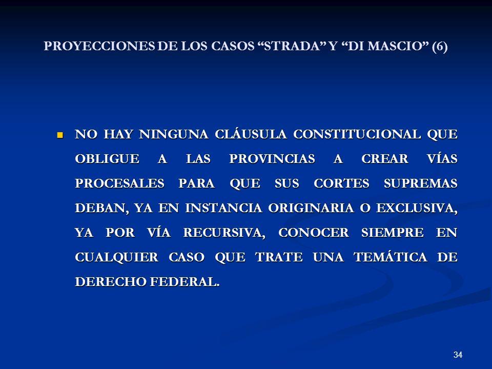 34 NO HAY NINGUNA CLÁUSULA CONSTITUCIONAL QUE OBLIGUE A LAS PROVINCIAS A CREAR VÍAS PROCESALES PARA QUE SUS CORTES SUPREMAS DEBAN, YA EN INSTANCIA ORI