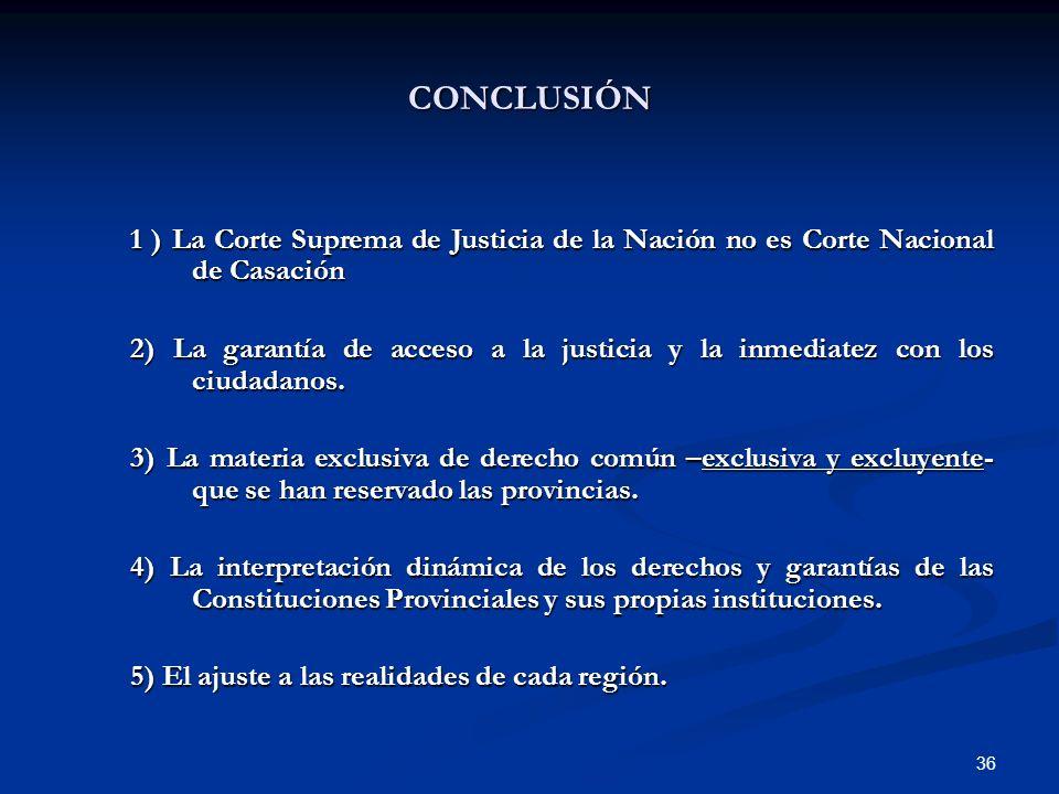 36 CONCLUSIÓN 1 ) La Corte Suprema de Justicia de la Nación no es Corte Nacional de Casación 2) La garantía de acceso a la justicia y la inmediatez co