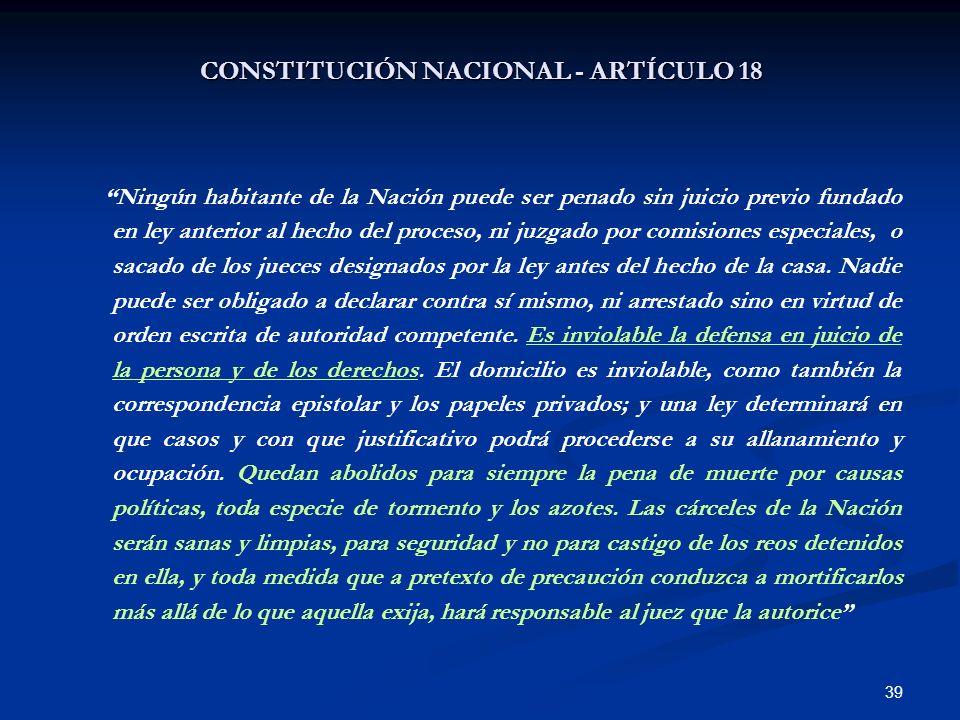 39 CONSTITUCIÓN NACIONAL - ARTÍCULO 18 Ningún habitante de la Nación puede ser penado sin juicio previo fundado en ley anterior al hecho del proceso,