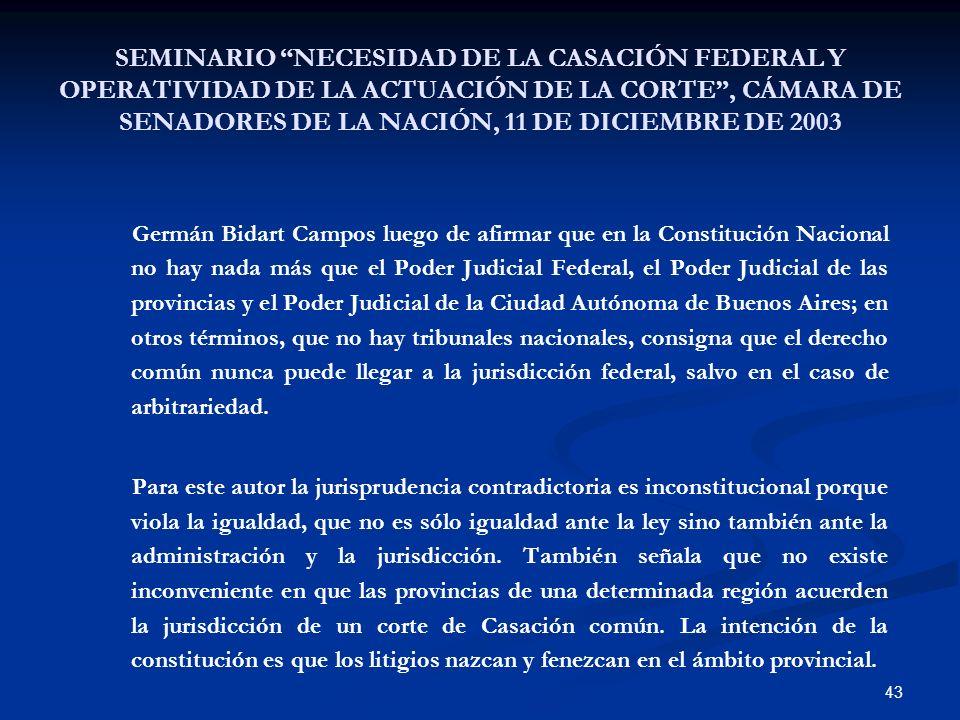 43 SEMINARIO NECESIDAD DE LA CASACIÓN FEDERAL Y OPERATIVIDAD DE LA ACTUACIÓN DE LA CORTE, CÁMARA DE SENADORES DE LA NACIÓN, 11 DE DICIEMBRE DE 2003 Ge