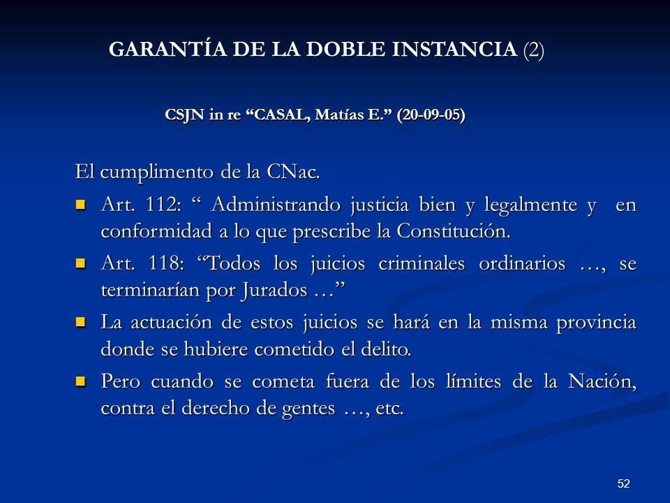 52 GARANTÍA DE LA DOBLE INSTANCIA (2) CSJN in re CASAL, Matías E. (20-09-05) El cumplimento de la CNac. Art. 112: Administrando justicia bien y legalm