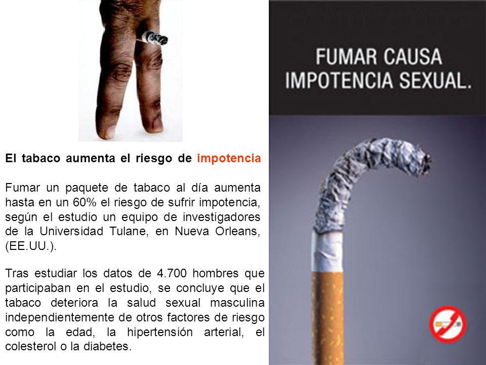 El tabaco aumenta el riesgo de impotencia Fumar un paquete de tabaco al día aumenta hasta en un 60% el riesgo de sufrir impotencia, según el estudio u