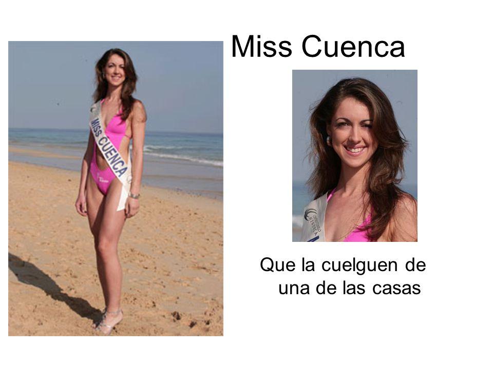 Miss Cuenca Que la cuelguen de una de las casas