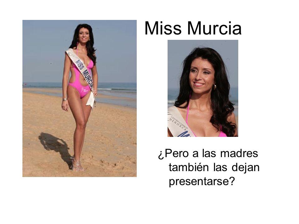 Miss Murcia ¿Pero a las madres también las dejan presentarse?