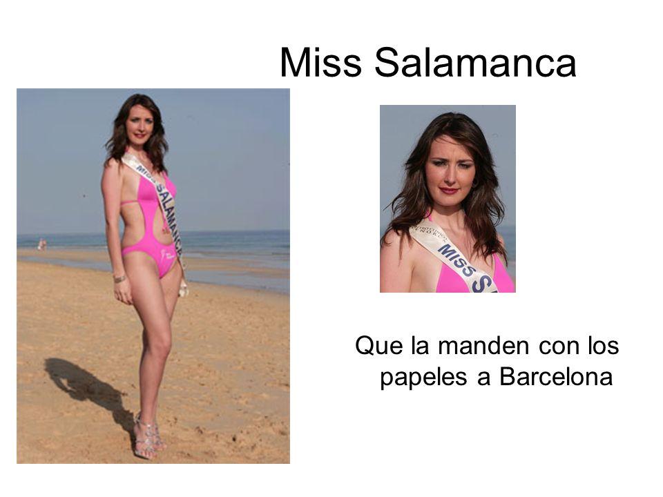 Miss Salamanca Que la manden con los papeles a Barcelona