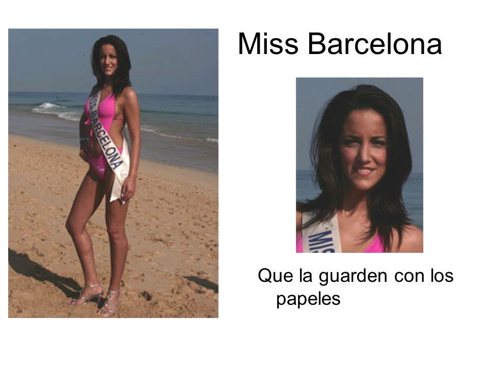 Miss Barcelona Que la guarden con los papeles