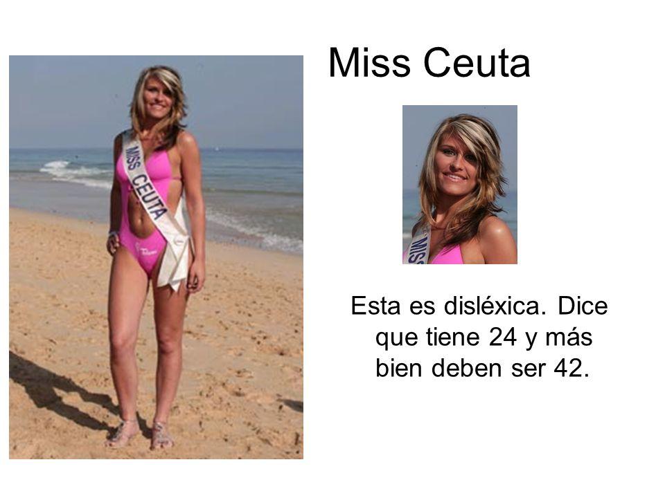 Miss Ceuta Esta es disléxica. Dice que tiene 24 y más bien deben ser 42.