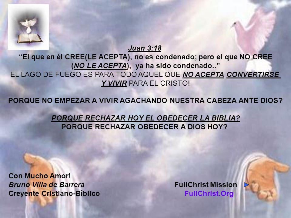 Juan 3:18 El que en él CREE(LE ACEPTA), no es condenado; pero el que NO CREE (NO LE ACEPTA), ya ha sido condenado.. EL LAGO DE FUEGO ES PARA TODO AQUE