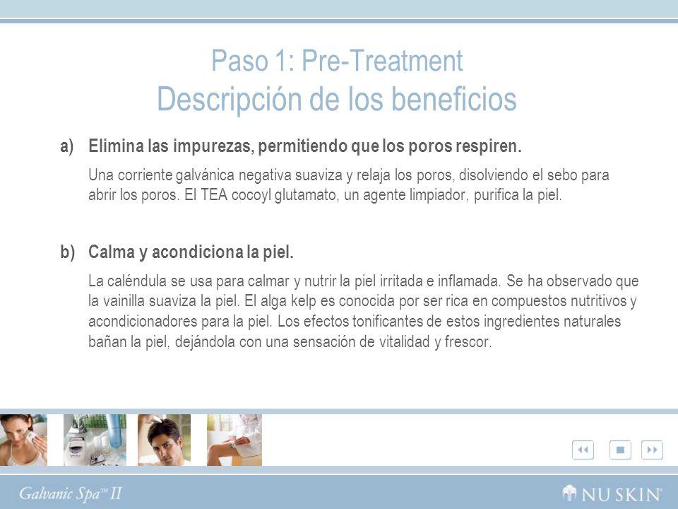 Paso 1: Pre-Treatment Descripción de los beneficios a)Elimina las impurezas, permitiendo que los poros respiren.
