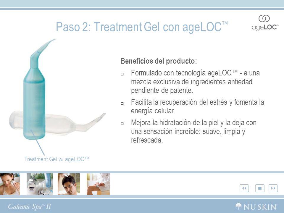 Paso 2: Treatment Gel con ageLOC Beneficios del producto: Formulado con tecnología ageLOC - a una mezcla exclusiva de ingredientes antiedad pendiente de patente.