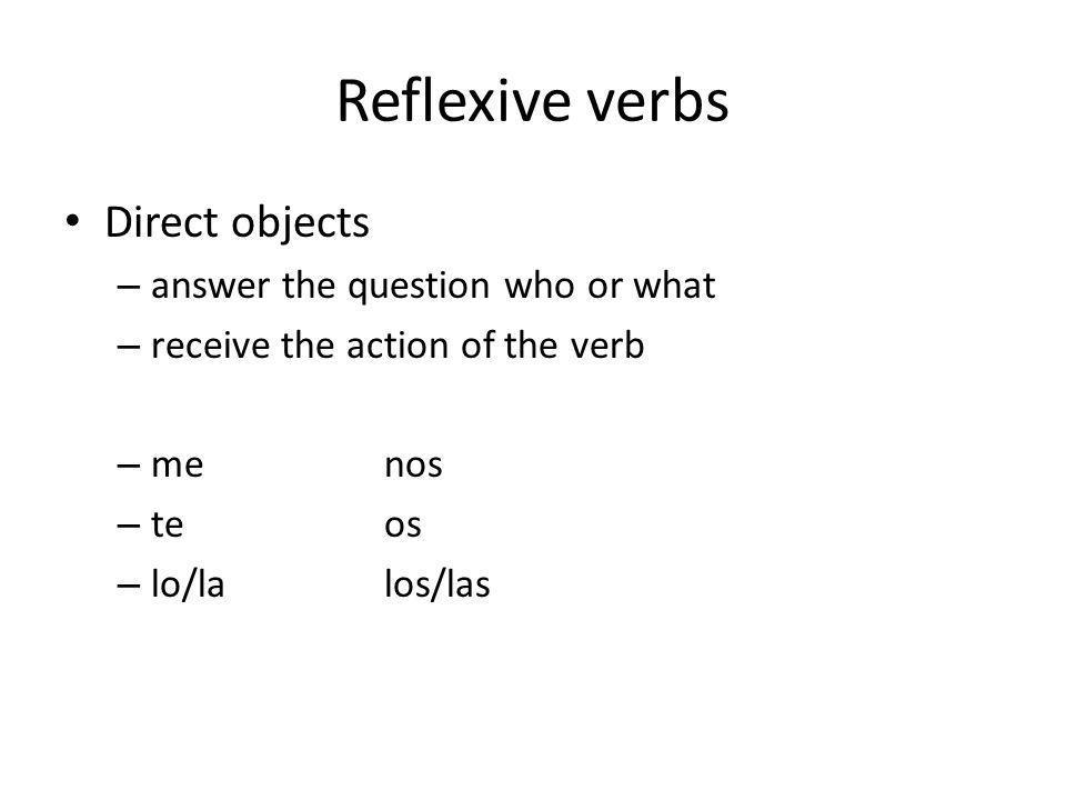 Reflexive verbs Reflexive verbs describe when the person doing the action, receives the action.