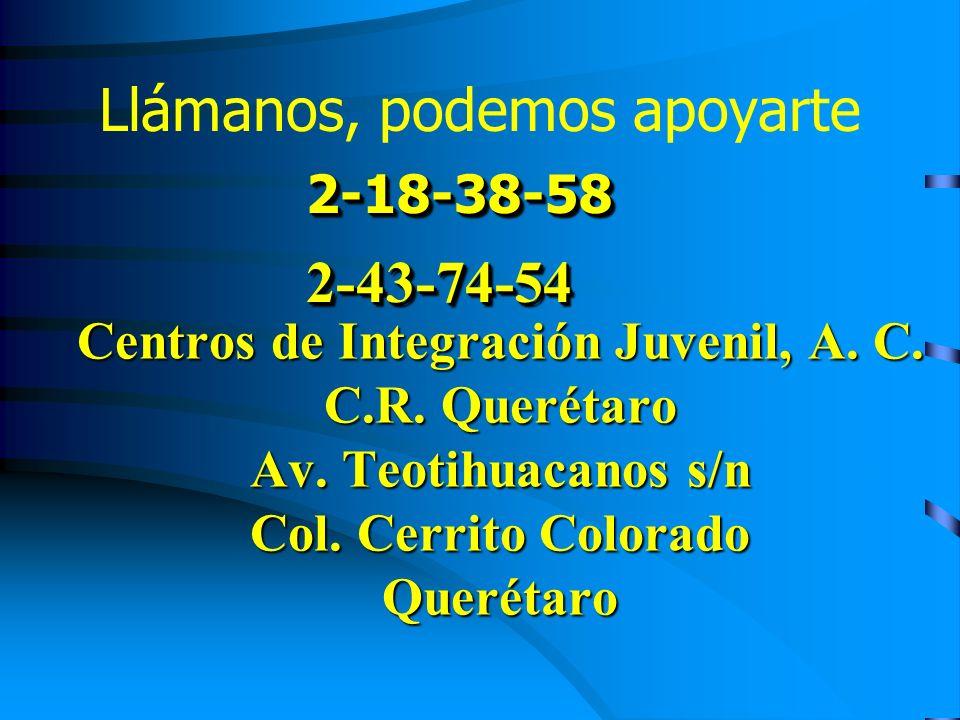 Llámanos, podemos apoyarte Centros de Integración Juvenil, A. C. C.R. Querétaro Av. Teotihuacanos s/n Col. Cerrito Colorado Querétaro 2-18-38-582-43-7