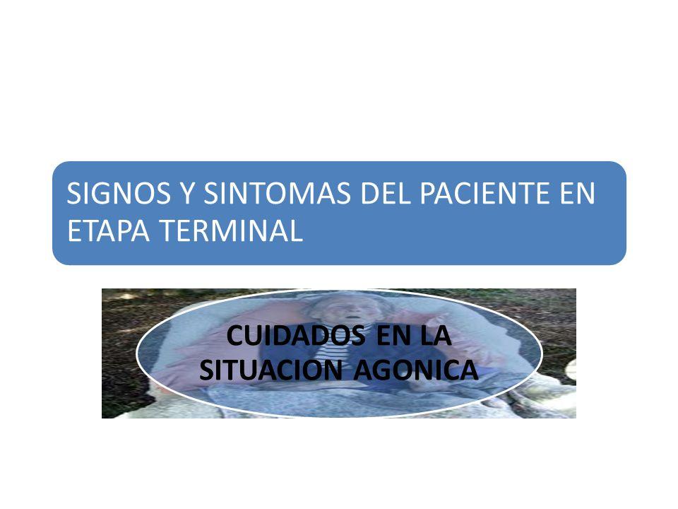 SIGNOS Y SINTOMAS DEL PACIENTE EN ETAPA TERMINAL CUIDADOS EN LA SITUACION AGONICA