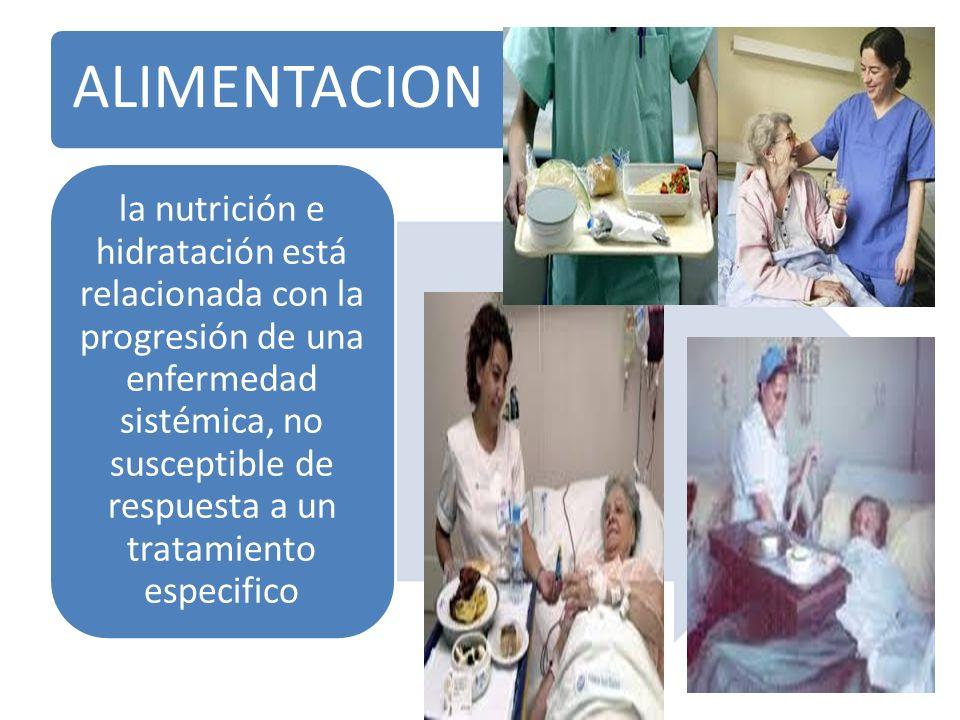 ALIMENTACION la nutrición e hidratación está relacionada con la progresión de una enfermedad sistémica, no susceptible de respuesta a un tratamiento e
