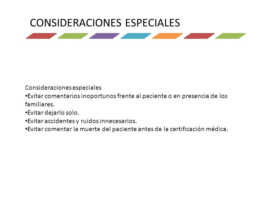 CONSIDERACIONES ESPECIALES Consideraciones especiales Evitar comentarios inoportunos frente al paciente o en presencia de los familiares. Evitar dejar