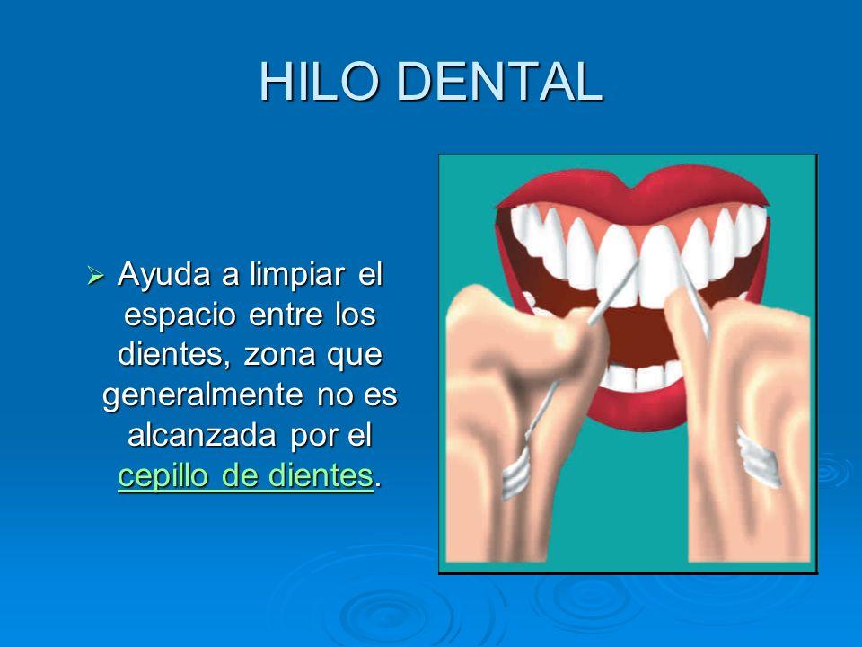HILO DENTAL Ayuda a limpiar el espacio entre los dientes, zona que generalmente no es alcanzada por el cepillo de dientes. Ayuda a limpiar el espacio