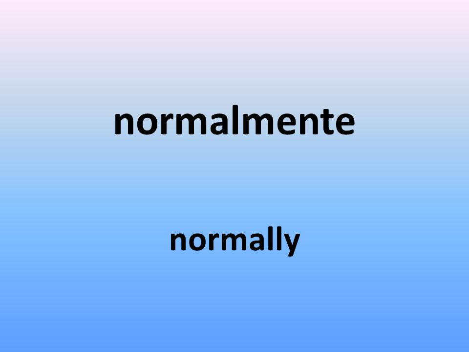 normalmente normally